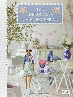 Tilda. Ideias Para a Primavera (Em Portuguese do Brasil)