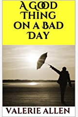 A Good Thing on a Bad Day Kindle Edition