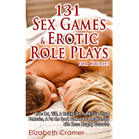 131 Sex Games & Erotic Role Plays for Couples: Have Hot, Wild, & Exciting Sex, Fulfill Your Sexual Fantasies, & Put the Spark Back in Your Relationship with These Naughty Scenarios (English Edition)