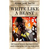 Write like a Beast: Optimize your productivity and conquer the blank page