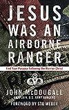 Jesus Was an Airborne Ranger: Find Your Purpose
