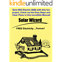 The Solar Wizard: FREE Electricity…Forever! Save BIG Electric $$$$ with this fun project. Check out the Easy Steps and Clear Plans in this incredible Manual!