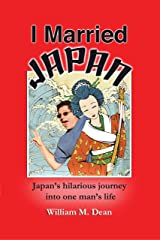 I Married Japan: Japan's hilarious journey into one man's life Kindle Edition