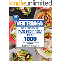 Mediterranean Diet Cookbook For Beginners 2021: 1000 Fresh and Foolproof Recipes with 30-Day Meal Plan for a Healthy…