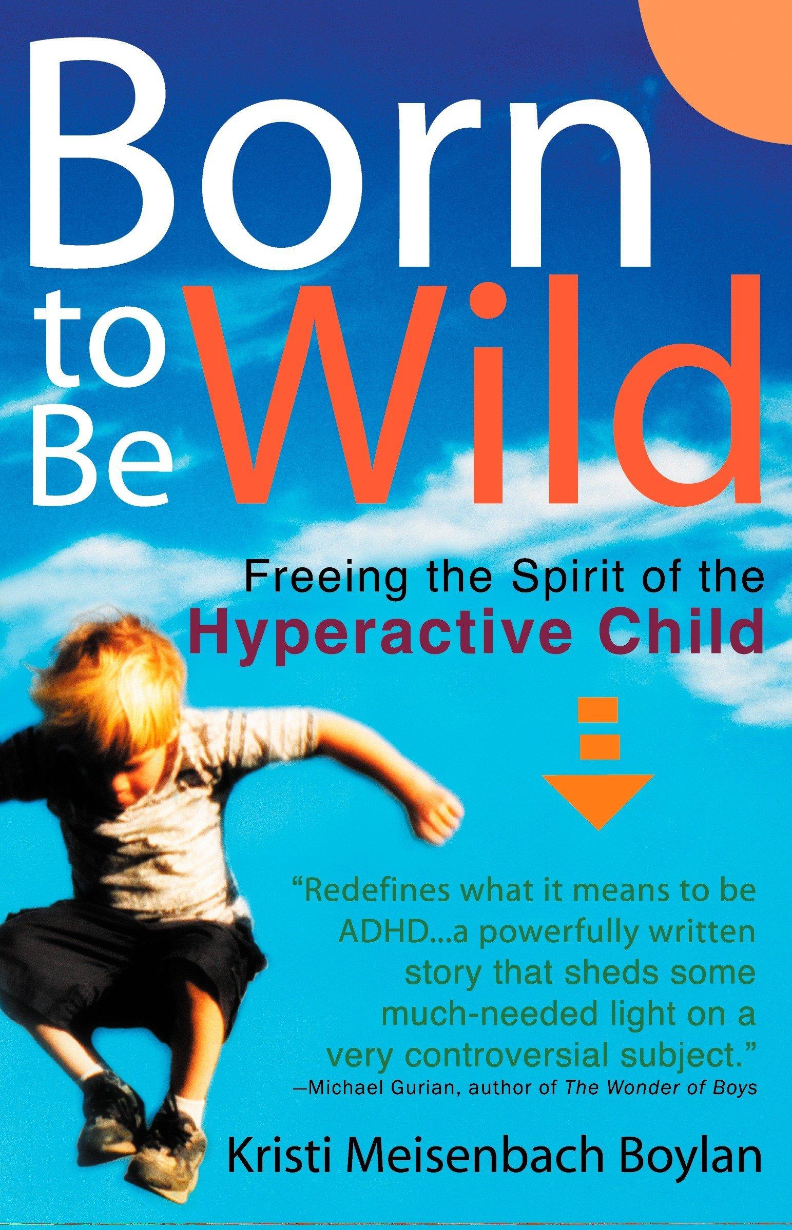 Born to be Wild: Freeing the Spirit of the Hyper-Active Child pdf
