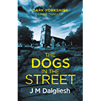 The Dogs in the Street (The Dark Yorkshire Crime Thrillers Book 3)