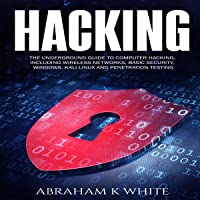Hacking: The Underground Guide to Computer Hacking, Including Wireless Networks, Security, Windows, Kali Linux, and…