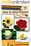 How to Draw Flowers: with Colored Pencils, How to Draw Rose, Colored Pencil Guides With Step-by-Step Instructions (How to Draw, The Complete Guide for ... Layering, Blending) (English Edition)