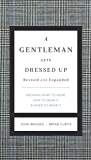 A Gentleman Gets Dressed Up Revised and Expanded: What to Wear, When to Wear It, How to Wear It (The GentleManners Series)