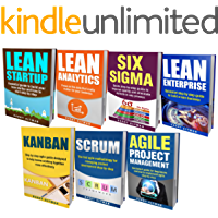 LEAN: THE BIBLE: 7 Manuscripts - Lean Startup, Lean Six Sigma, Lean Analytics, Lean Enterprise, Kanban, Scrum, Agile Project Management