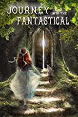 A Journey Into the Fantastical: An Anthology Presented by Authorology (A Journey Into...) Kindle Edition