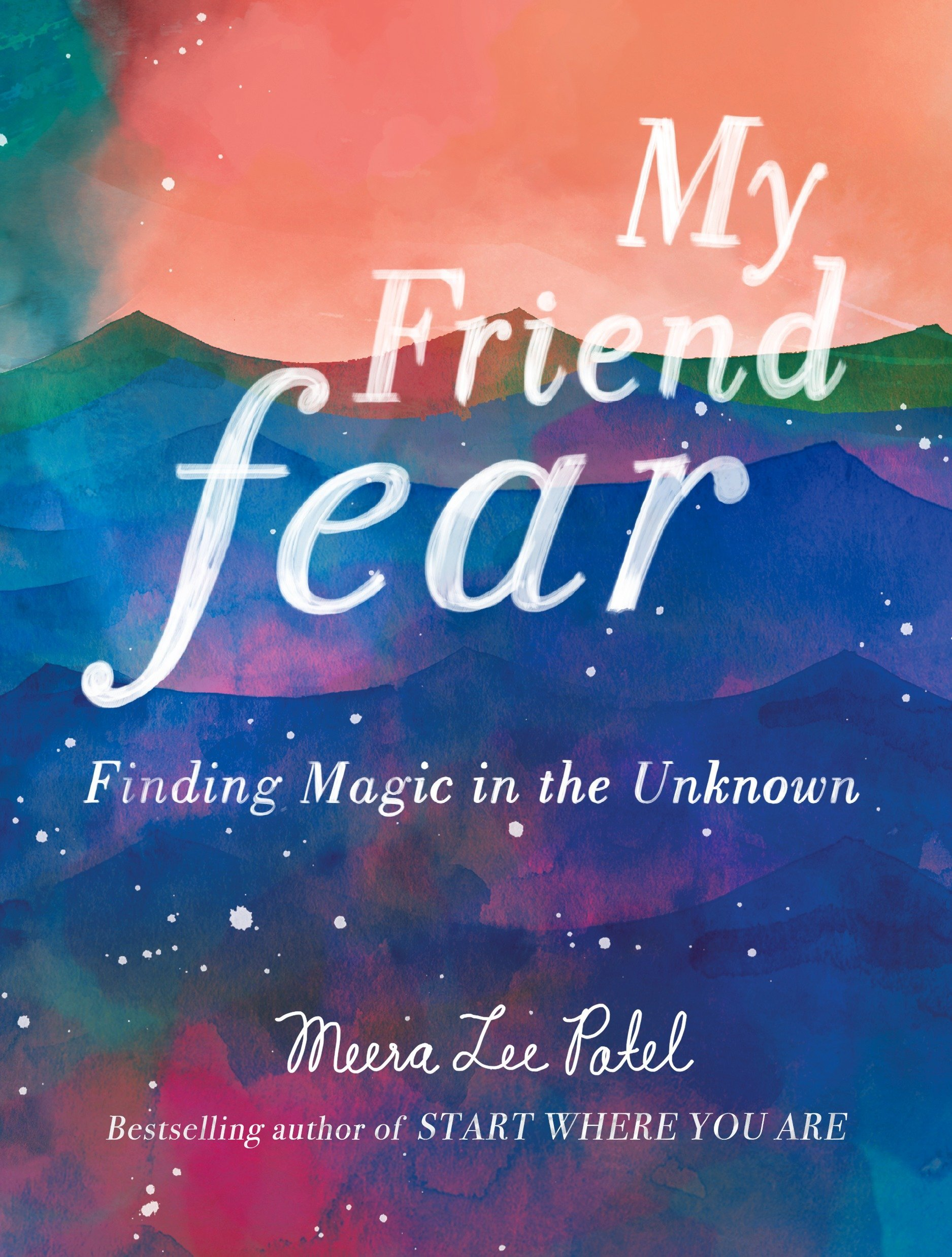 My Friend Fear: Finding Magic in the Unknown Hardcover – January 2, 2018 Meera Lee Patel TarcherPerigee 0143131575 Anxieties & Phobias