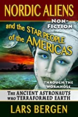 Nordic Aliens and the Star People of the Americas: Through the Wormhole: The Ancient Astronauts Who Terraformed Earth Kindle Edition