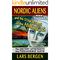 Nordic Aliens and the Star People of the Americas: Through the Wormhole: The Ancient Astronauts Who Terraformed Earth (English Edition)