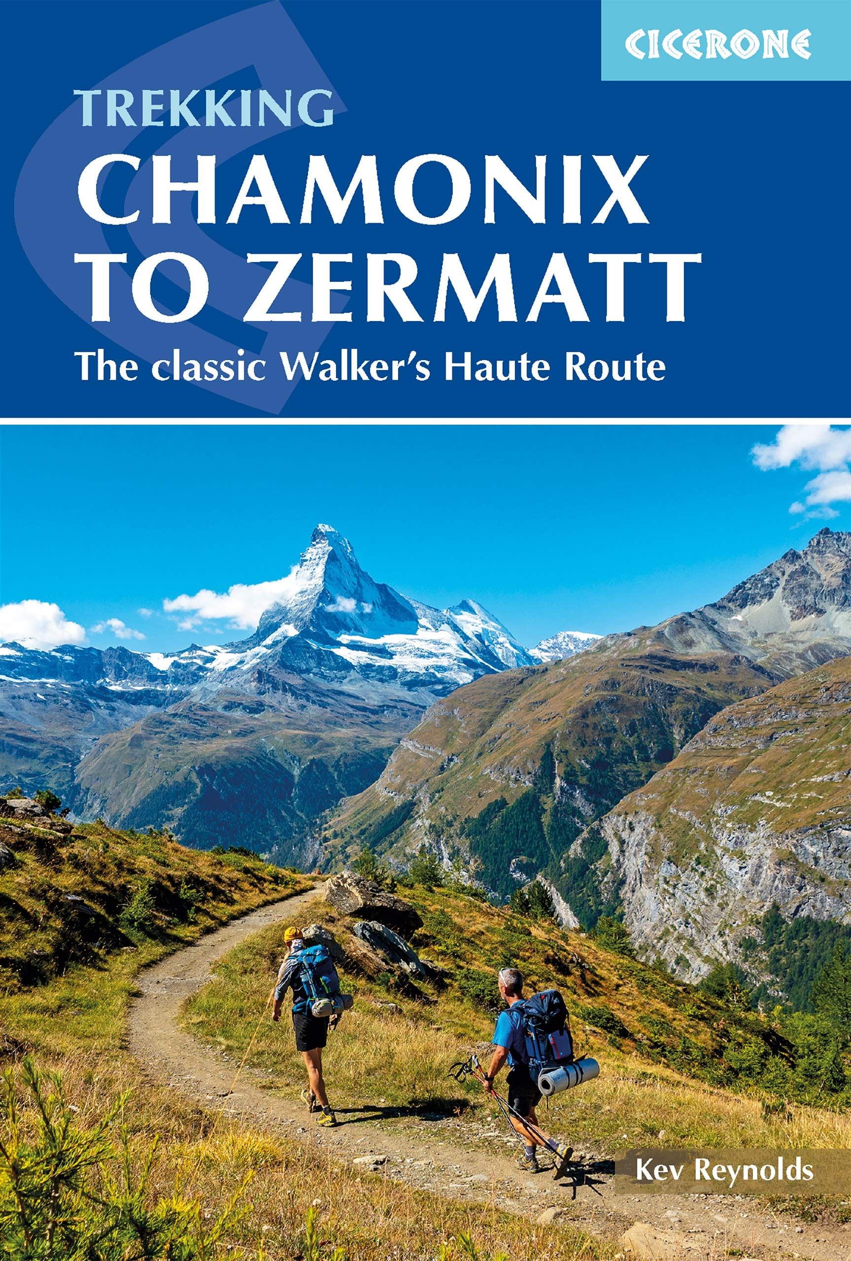 Chamonix To Zermatt  The Classic Walker's Haute Route  Cicerone Trekking Guides   English Edition