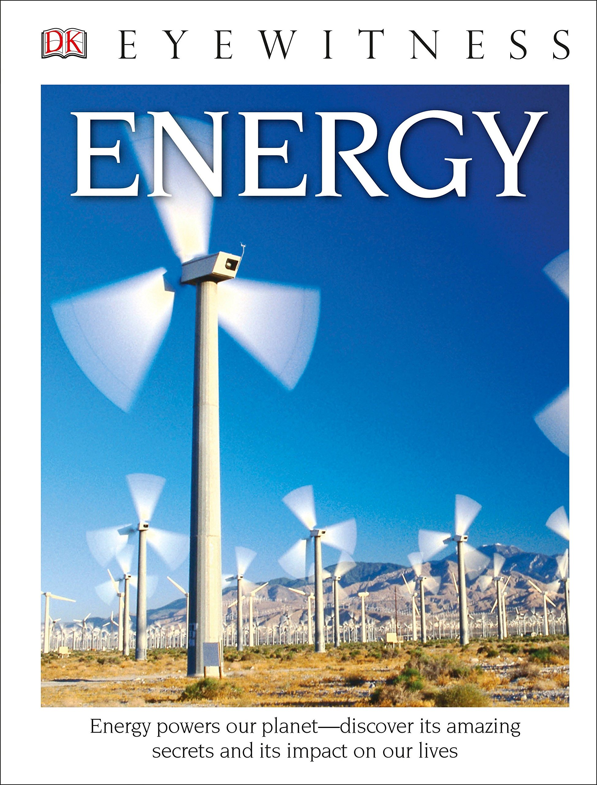 DK Eyewitness Books: Energy: Energy powers our planet discover its amazing secrets and its impact on our live ebook