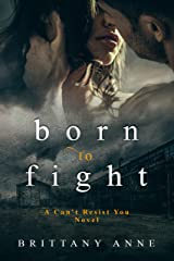 Born to Fight (Can't Resist You Book 1) Kindle Edition