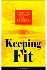 Keeping Fit (Unabridged): How to Maintain Perfect Balance of Mind and Body, Unimpaired Physical Vigor and Absolute Inner Harmony Kindle Edition