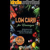 Low Carb für Einsteiger: 55 leckere und originelle Rezepte für die Low Carb Diät (low carb, low carb rezepte, low carb für anfänger, low carb kochbuch, low carb für einsteiger, ohne kohlenhydrate)