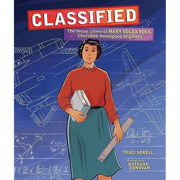 Classified: The Secret Career of Mary Golda Ross, Cherokee Aerospace  Engineer: Sorell, Traci, Donovan, Natasha: 9781541579149: Amazon.com: Books