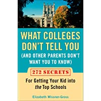 What Colleges Don't Tell You (and Other Parents Don't Want You to Know): 272 Secrets for Getting Your Kid Into the Top…
