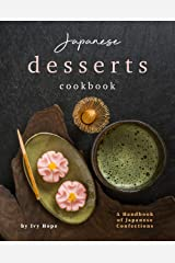 Japanese Desserts Cookbook: A Handbook of Japanese Confections Kindle Edition