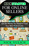 Kickstarter for Online Sellers: Get the Money You Need to Fund Your New Product Line