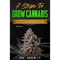 7 Steps To Grow Cannabis: A Complete Beginner's Guide To Growing Cannabis Indoors