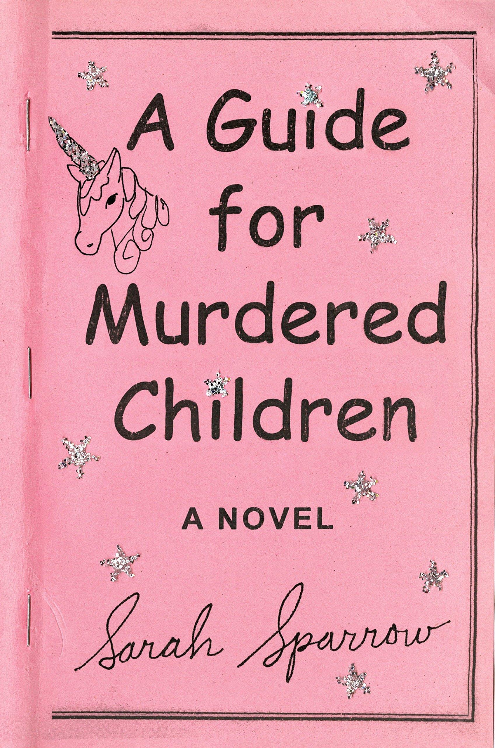 A Guide for Murdered Children: A Novel: Sarah Sparrow