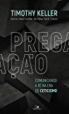 Pregação: Comunicando a fé na era do ceticismo (Portuguese Edition)