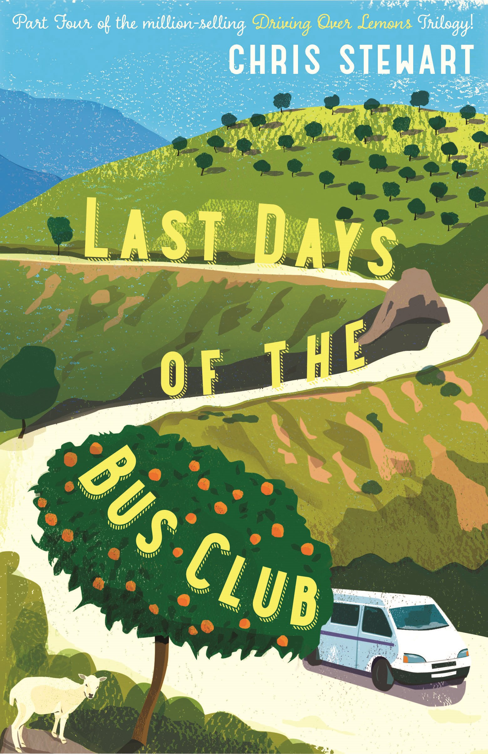 The Last Days of the Bus Club: The Fourth Book in the Driving Over Lemons Trilogy
