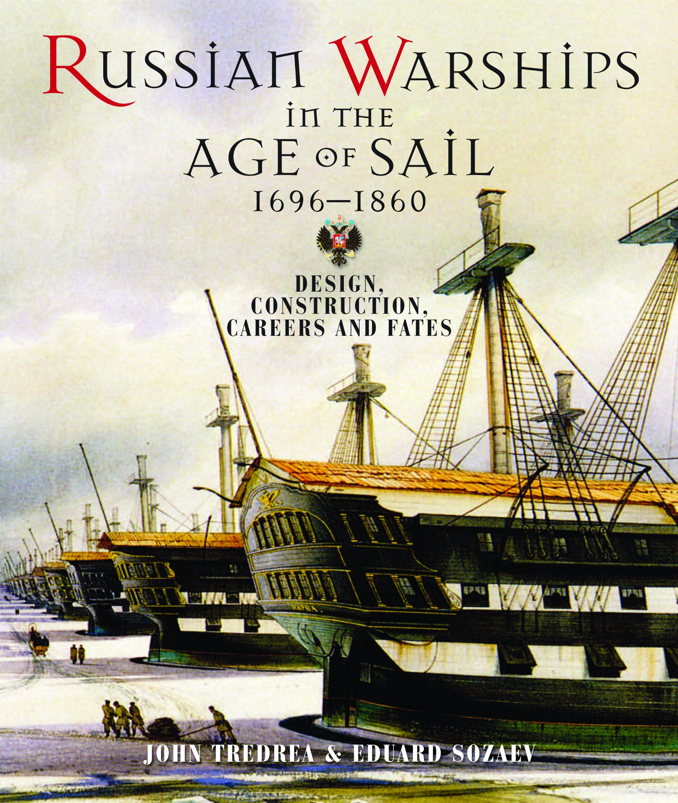 Russian Warships in the Age of Sail, 1696-1860: Design, Construction, Careers and Fates