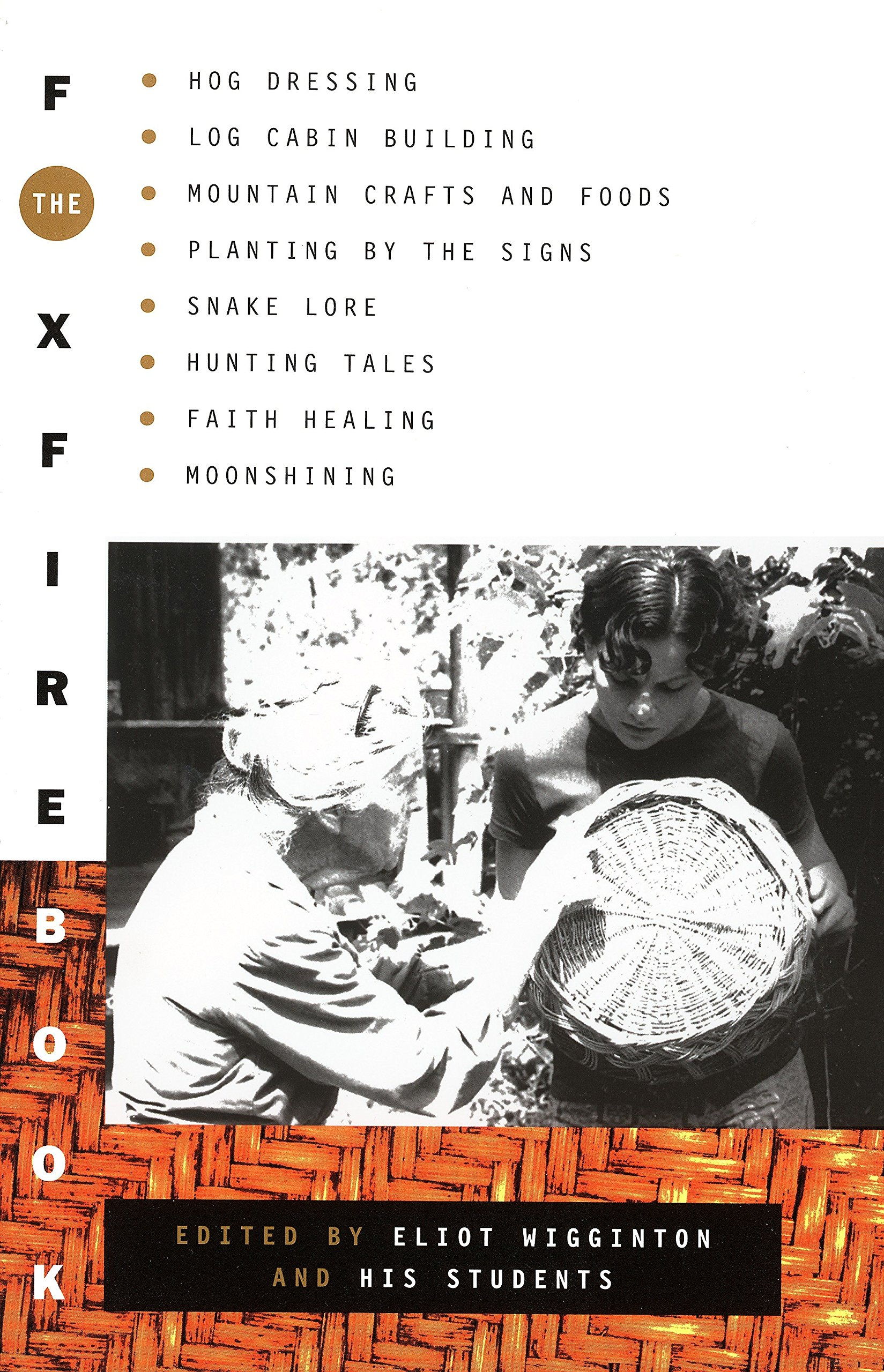 The Foxfire Book: Hog Dressing Log Cabin Building Mountain Crafts and Foods Planting by the Signs Snake Lore Hunting Tales Faith Healing Moonshining (Foxfire Series Band 1)