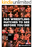 505 Wrestling Matches To See Before You Die: The definitive guide to every must-see wrestling match.