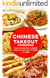 Chinese Takeout Cookbook: Your Favorites Chinese Takeout Recipes To Make At Home (Takeout Cookbooks Book 1)