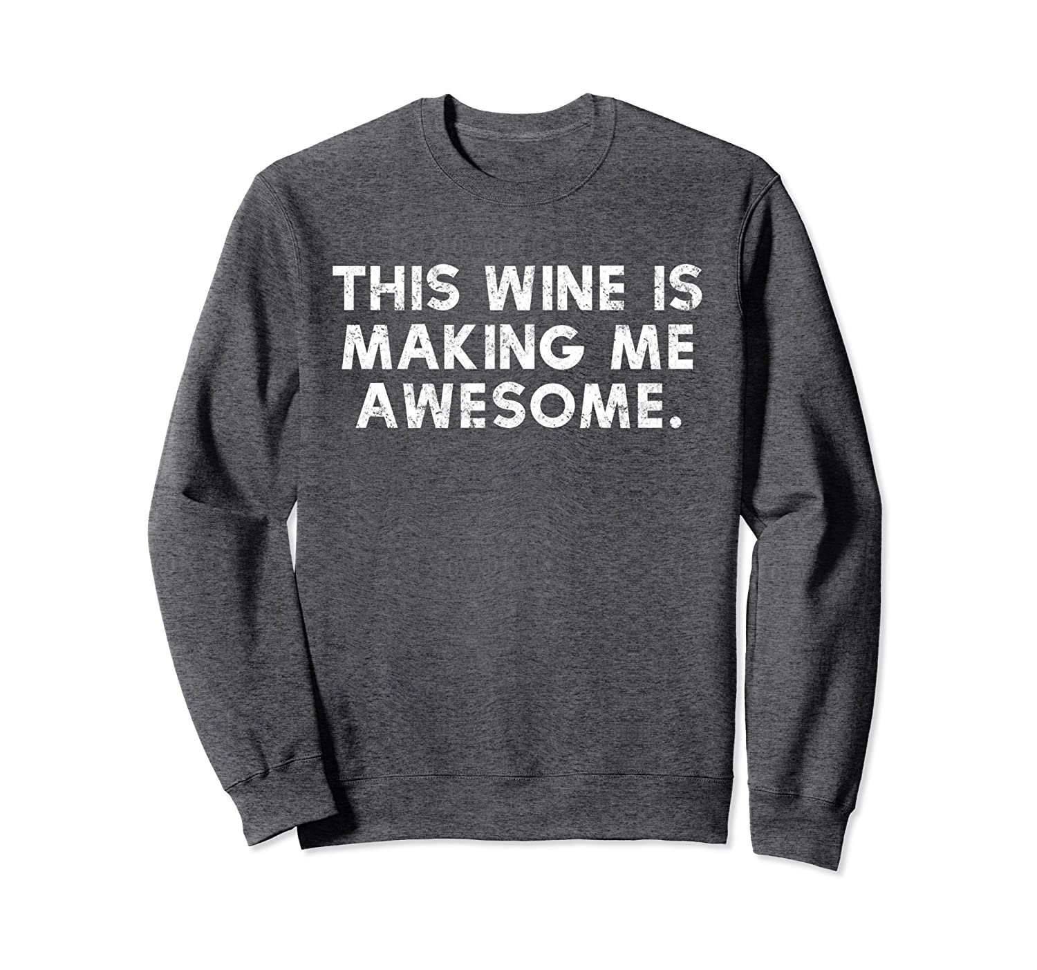 This Wine Is Making Me Awesome Crewneck Sweatshirt-TH