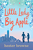 Little Lady, Big Apple: the perfect laugh-out-loud read for anyone who loves New York (The Little Lady Agency)