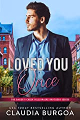 Loved You Once (The Baker's Creek Billionaire Brothers Book 1) Kindle Edition