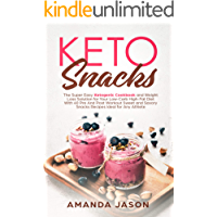 Keto Snacks: The Super Easy Ketogenic Cookbook and Weight Loss Solution for Your Low-Carb High-Fat Diet With 40 Pre- And Post- Workout Sweet and Savory ... Ideal for Any Athlete (English Edition)