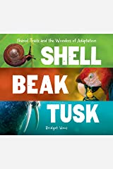 Shell, Beak, Tusk: Shared Traits and the Wonders of Adaptation Kindle Edition