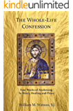 The Whole-Life Confession: Four Weeks of Awakening to Mercy, Healing and Peace
