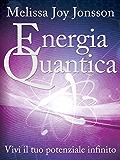 Energia Quantica: Vivi il tuo potenziale infinito