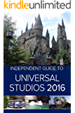 The Independent Guide to Universal Studios Hollywood 2016 (Travel Guide)