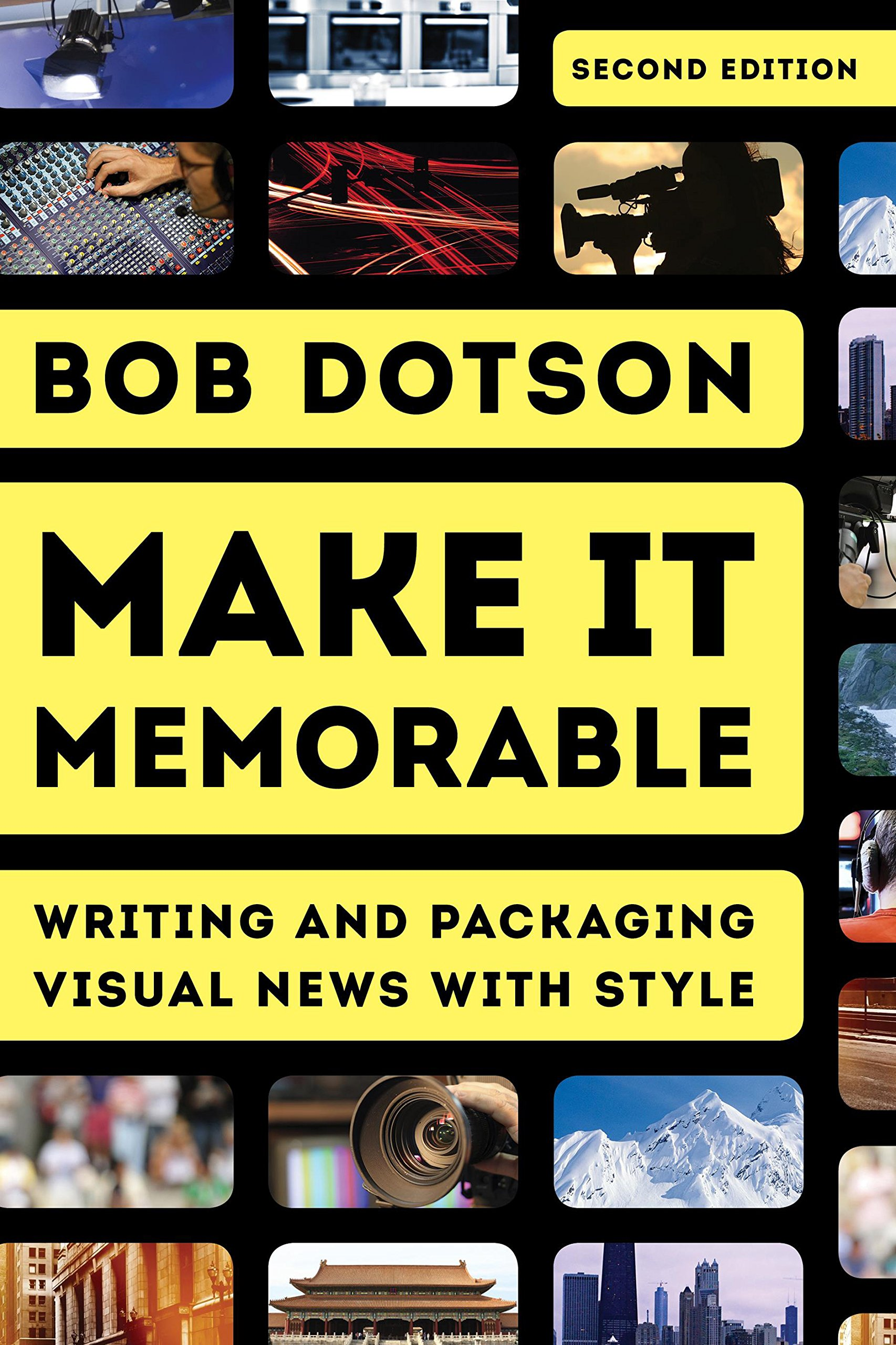 Make It Memorable: Writing and Packaging Visual News with Style by Rowman & Littlefield Publishers