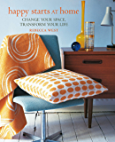 Happy Starts at Home: Change your space, transform your life