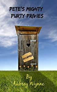 Pete's Mighty Purty Privies (A Just For Sh*#& And Giggles Short Story Book 1)