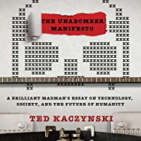 The Unabomber Manifesto: Brilliant Madman's Essay on Technology, Society, and the Future of Humanity