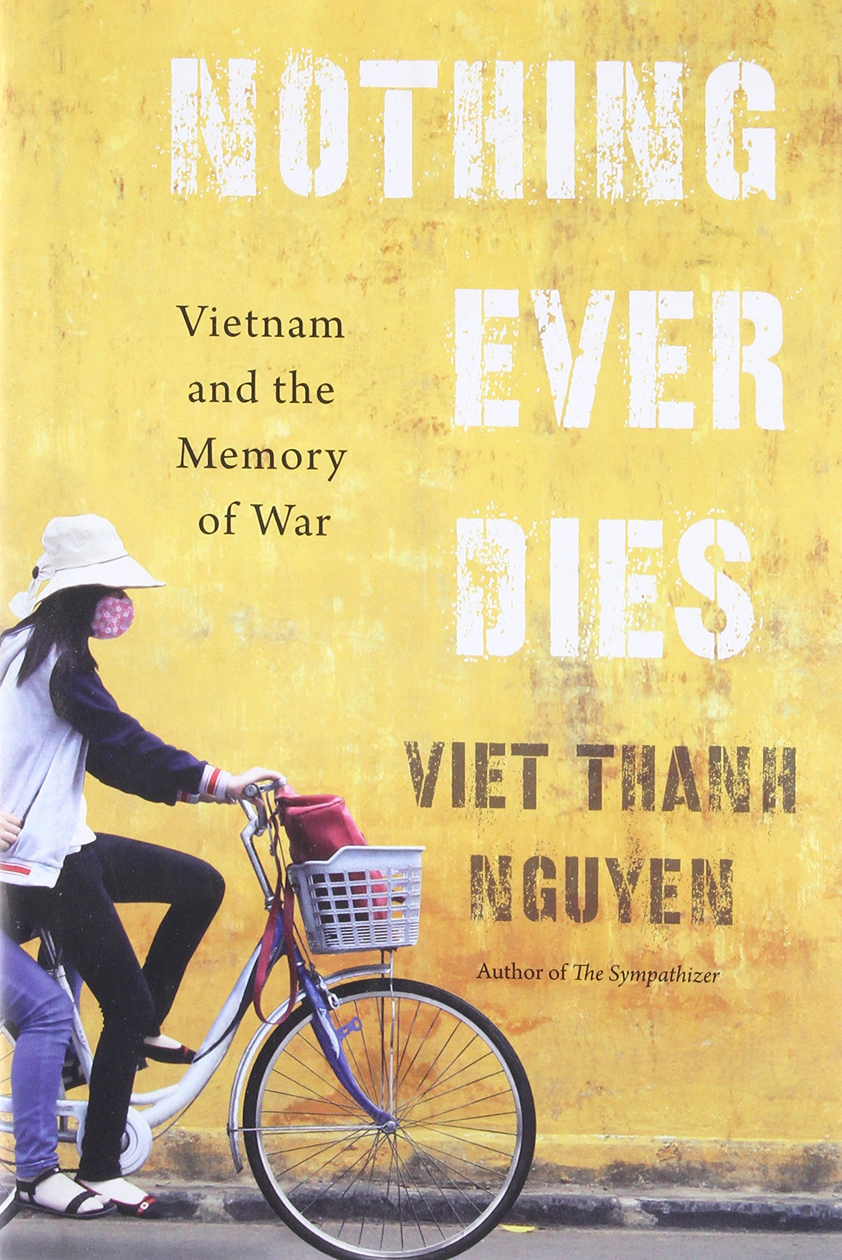 Download Nothing Ever Dies: Vietnam and the Memory of War PDF