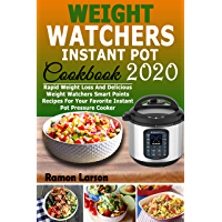 Weight Watchers Instant Pot Cookbook 2020: Rapid Weight Loss And Delicious Weight Watchers Smart Points Recipes For Your Favorite Instant Pot Pressure Cooker (English Edition)