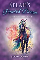 Selah's Painted Dream (Dream Horse Adventures Book 3) Kindle Edition